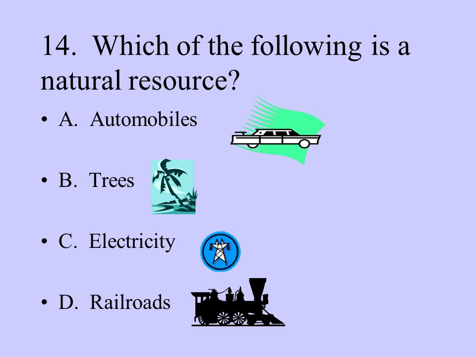 14. Which of the following is a natural resource