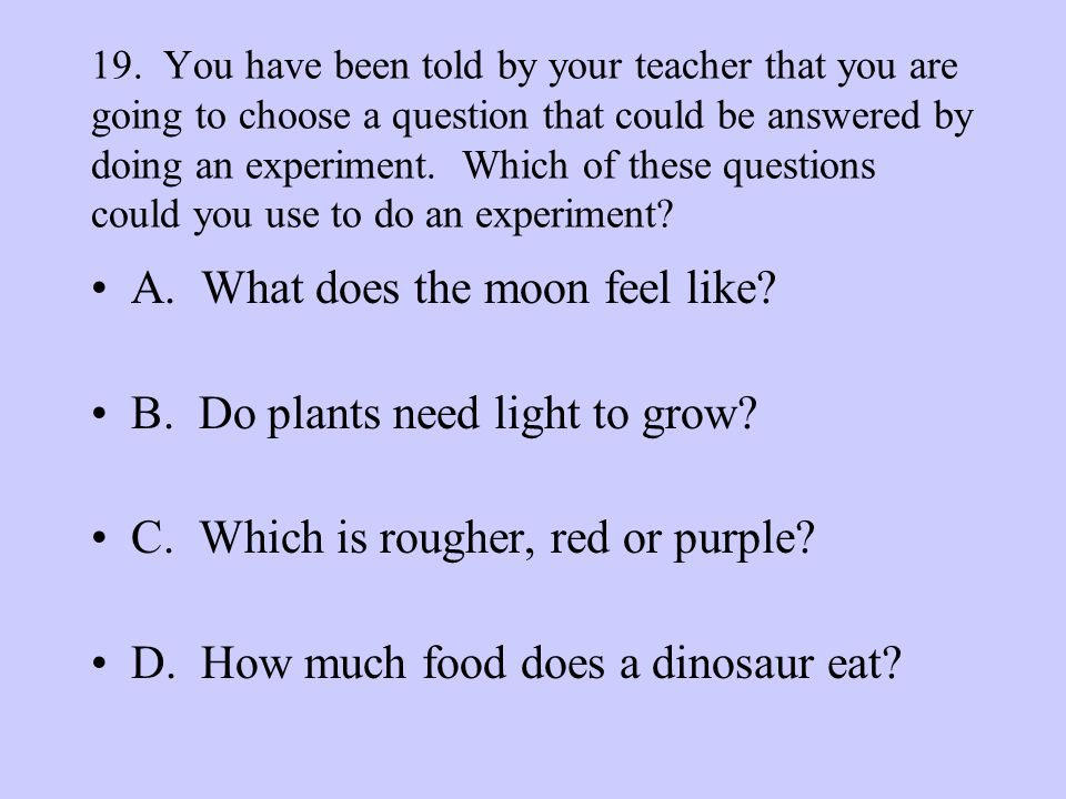 A. What does the moon feel like B. Do plants need light to grow
