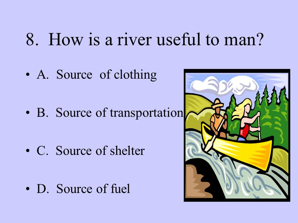 8. How is a river useful to man