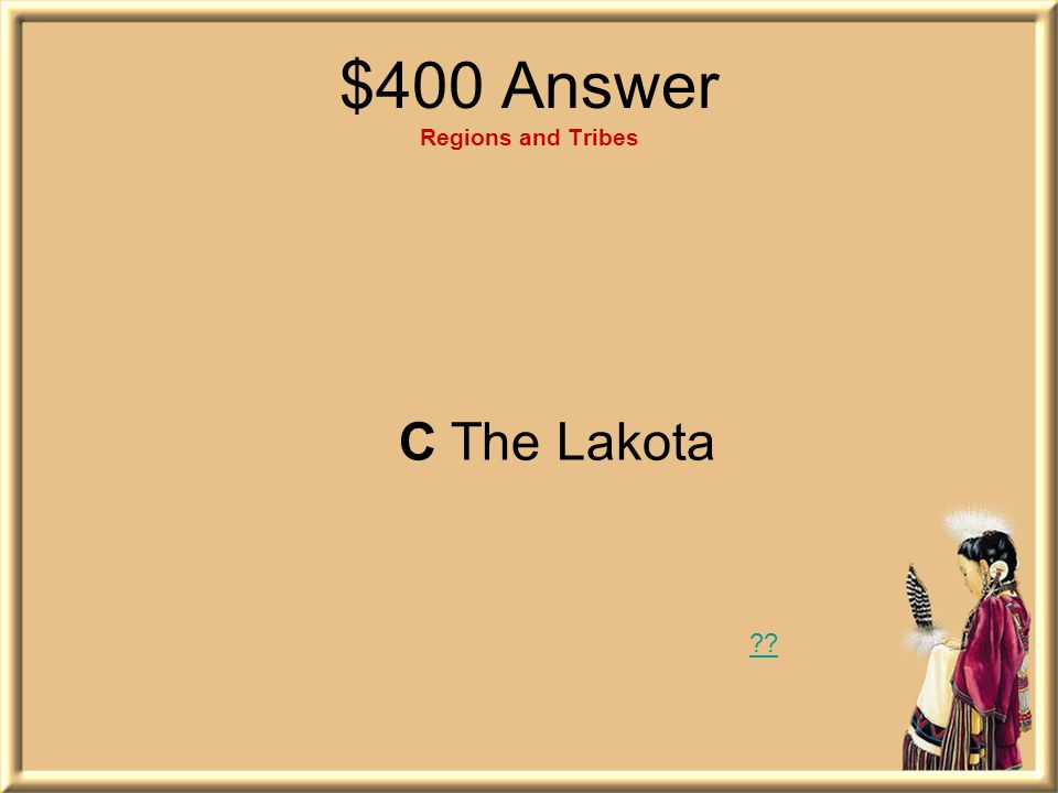 $400 Answer Regions and Tribes