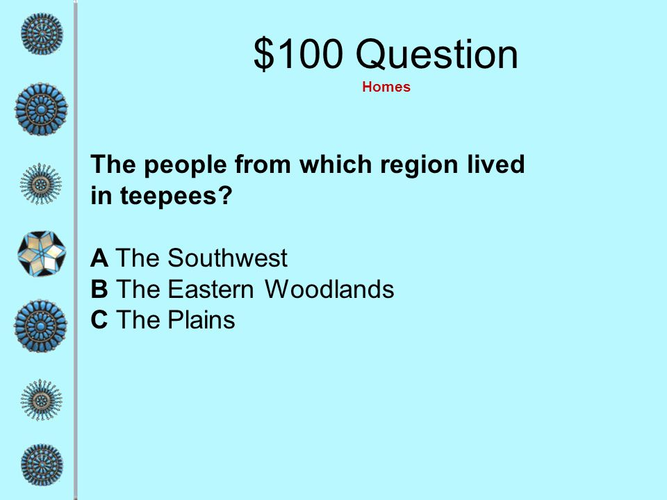 $100 Question Homes The people from which region lived in teepees