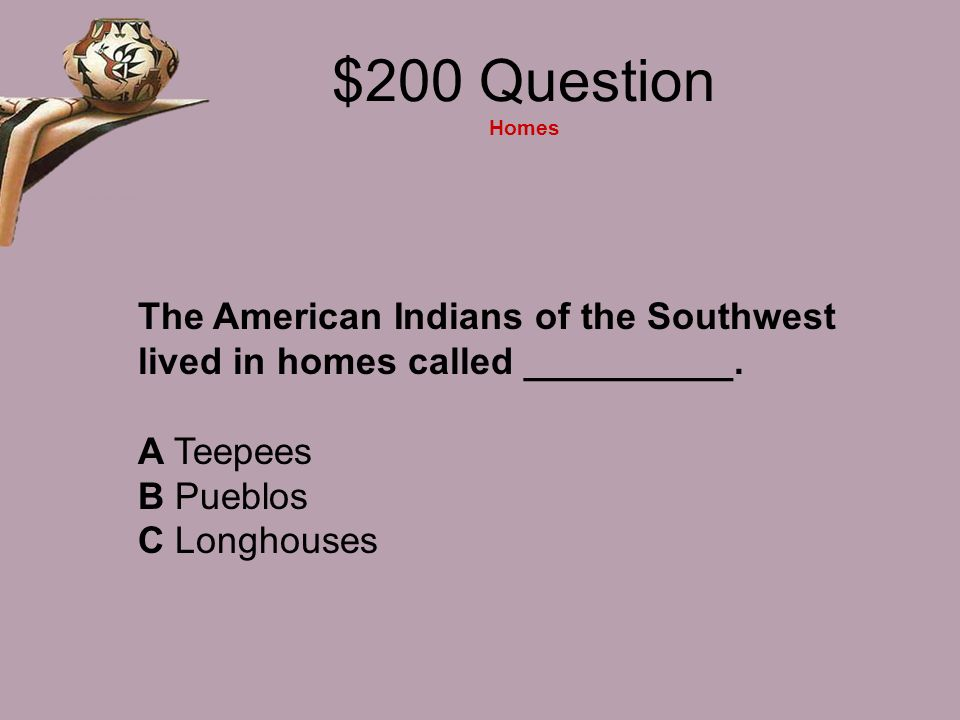 $200 Question Homes The American Indians of the Southwest