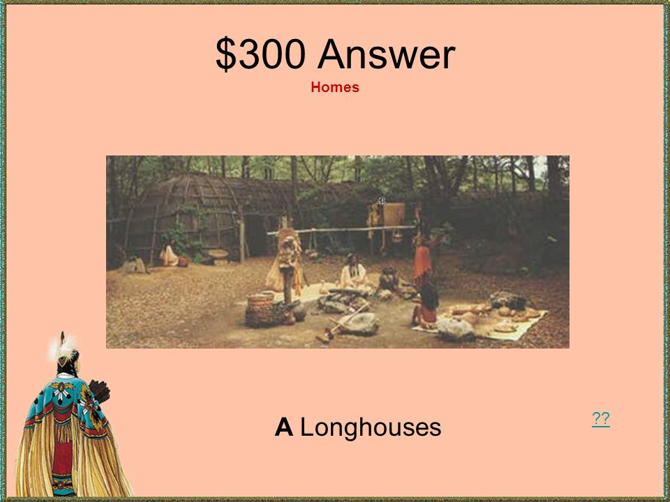 $300 Answer Homes A Longhouses