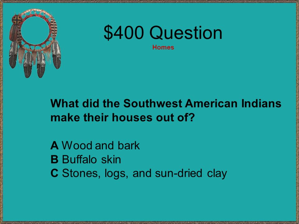 $400 Question Homes What did the Southwest American Indians
