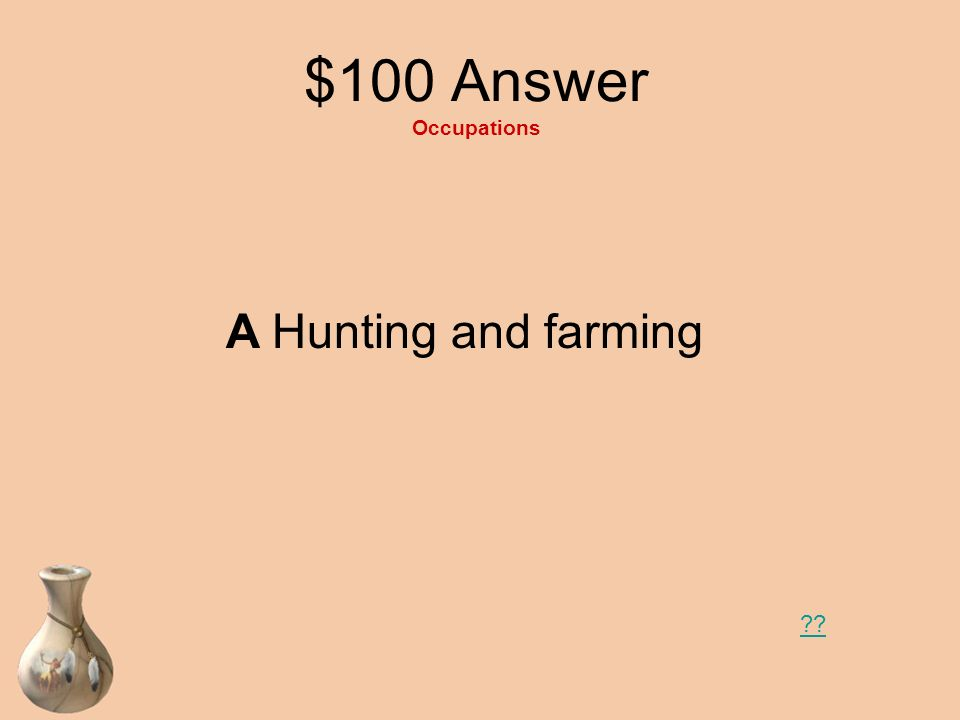 $100 Answer Occupations A Hunting and farming