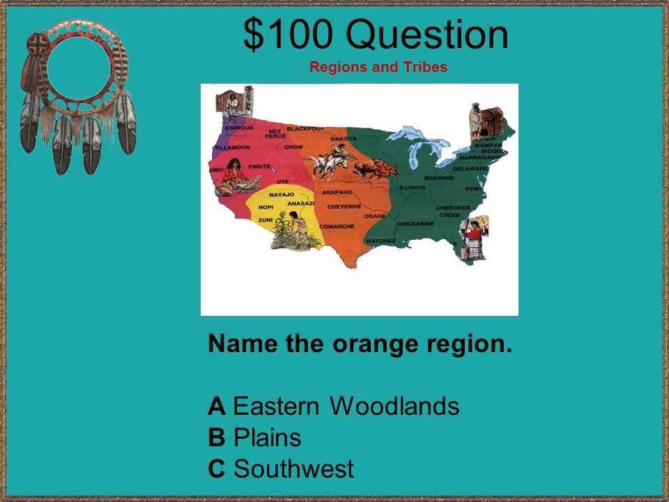 $100 Question Regions and Tribes