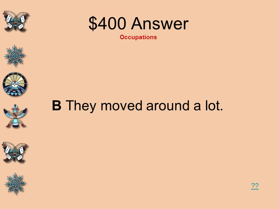 $400 Answer Occupations B They moved around a lot.