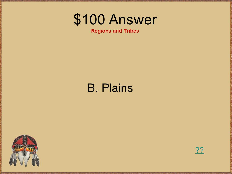 $100 Answer Regions and Tribes
