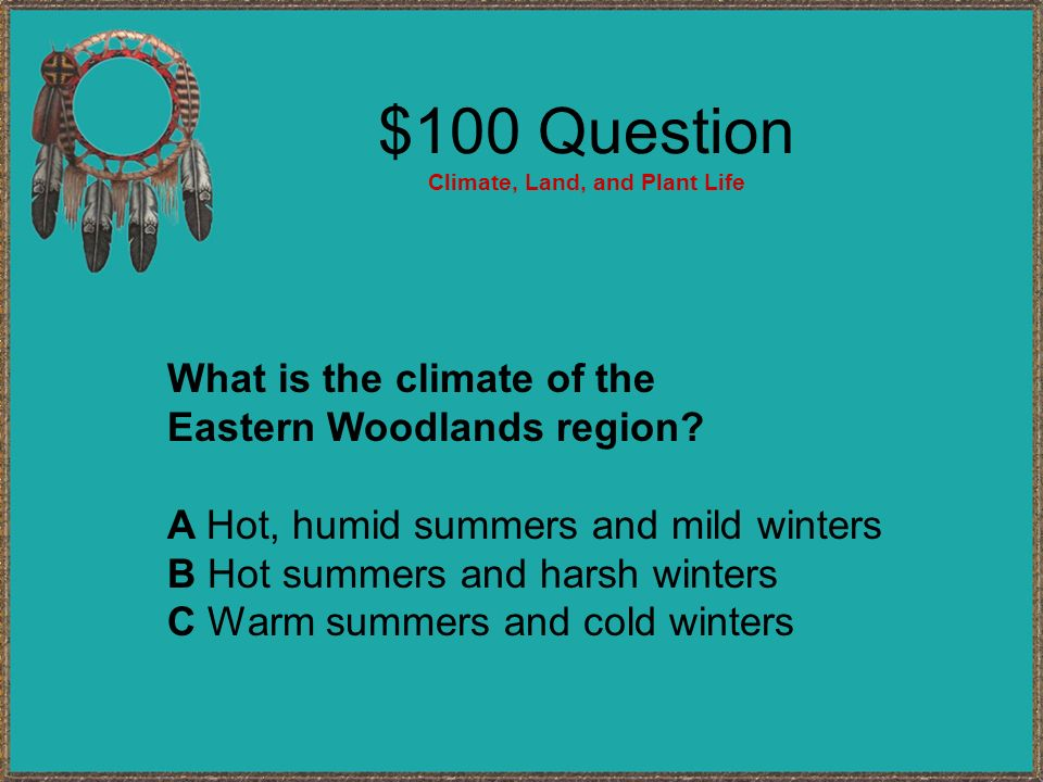 $100 Question Climate, Land, and Plant Life