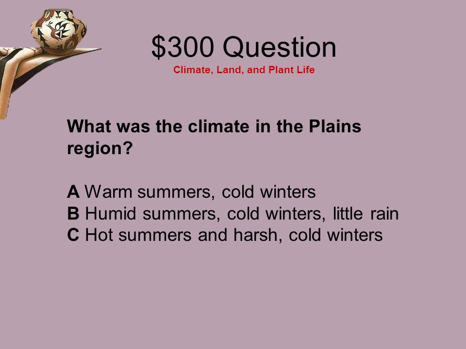 $300 Question Climate, Land, and Plant Life