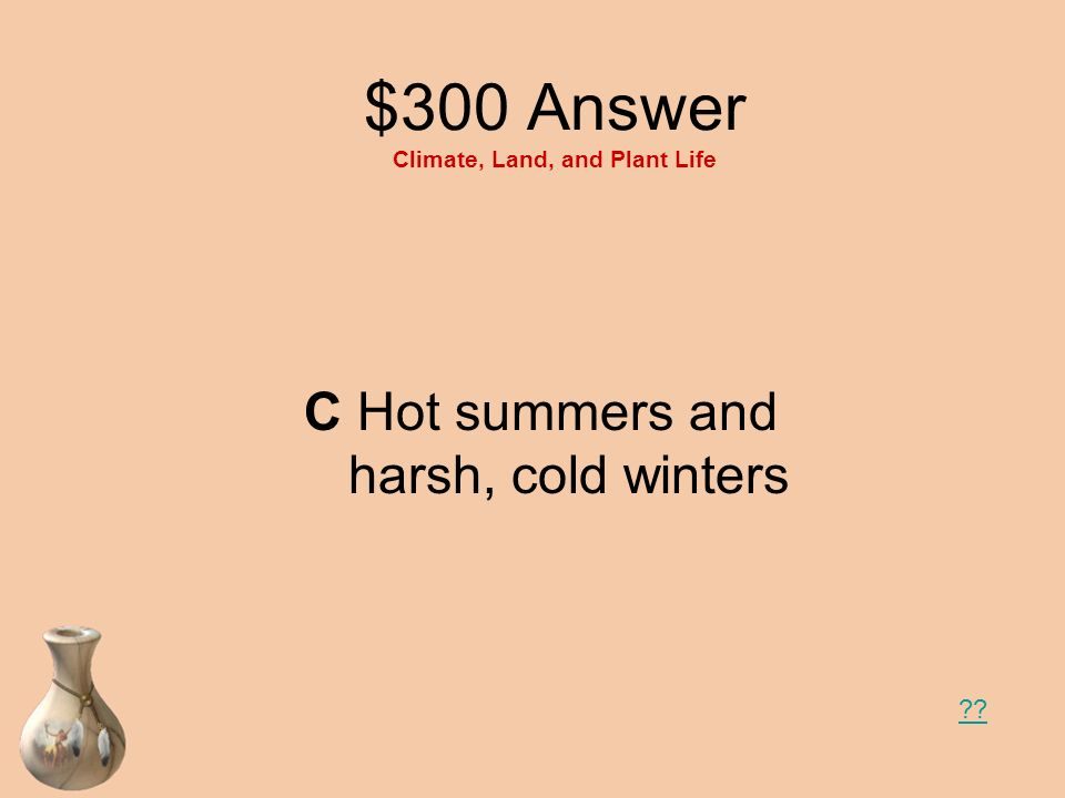 $300 Answer Climate, Land, and Plant Life