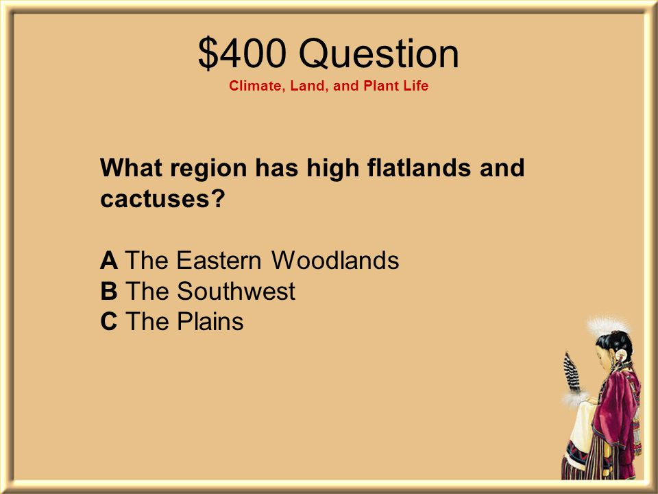 $400 Question Climate, Land, and Plant Life