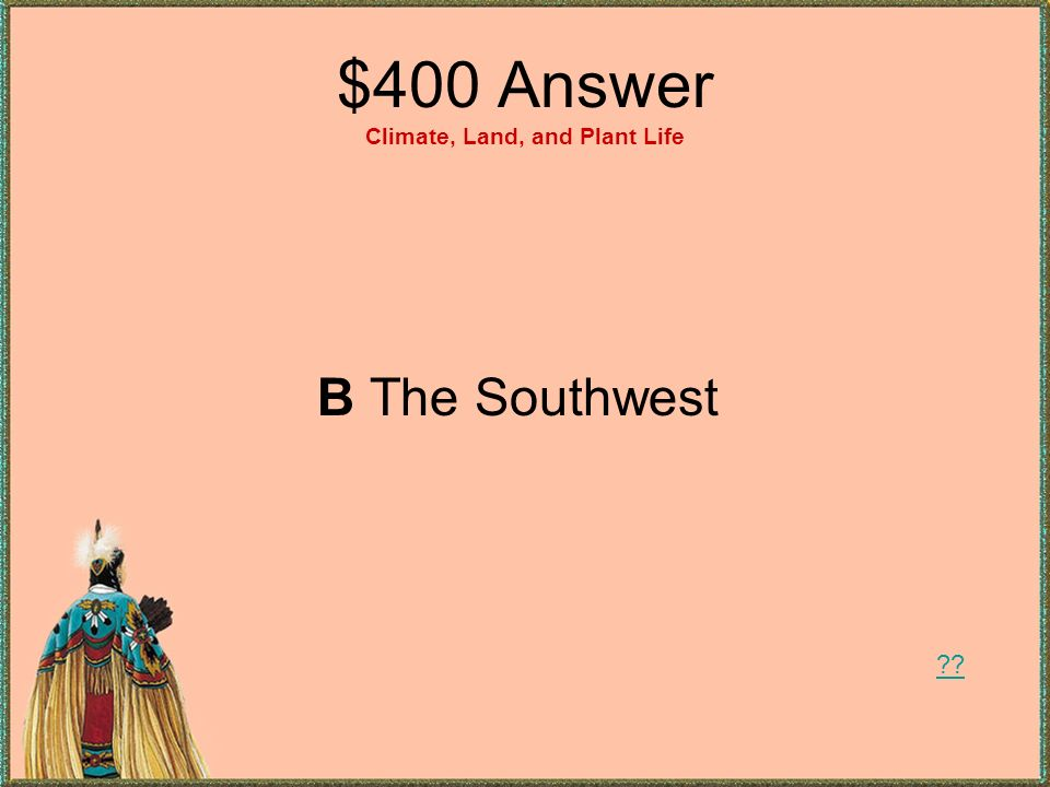 $400 Answer Climate, Land, and Plant Life