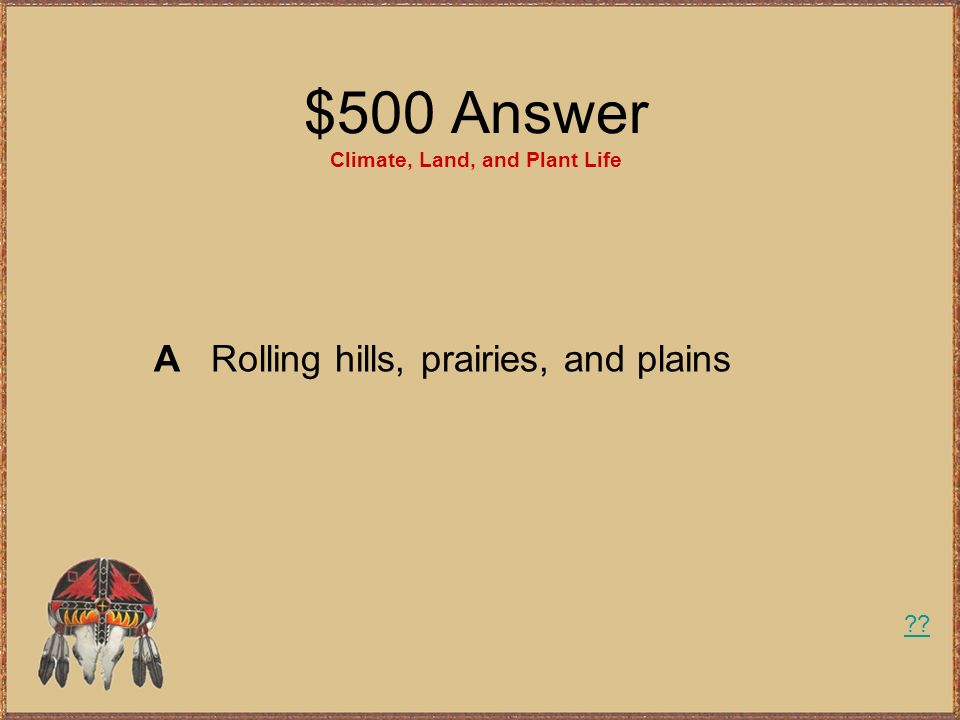 $500 Answer Climate, Land, and Plant Life