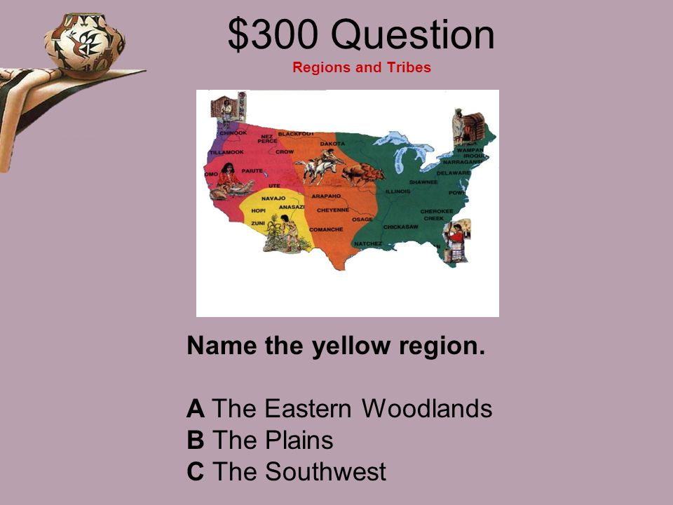 $300 Question Regions and Tribes