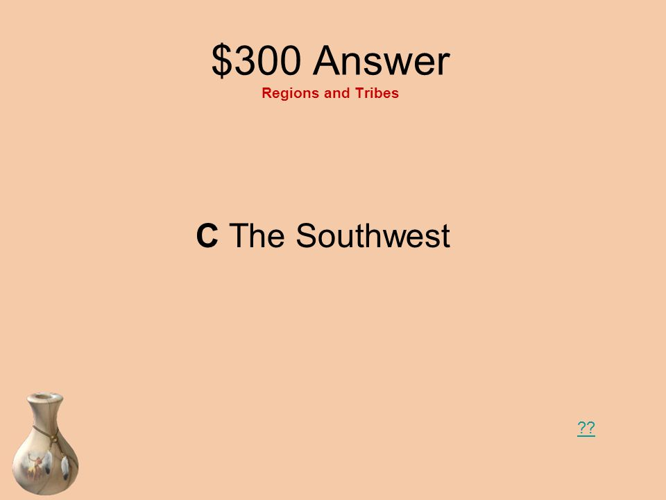 $300 Answer Regions and Tribes