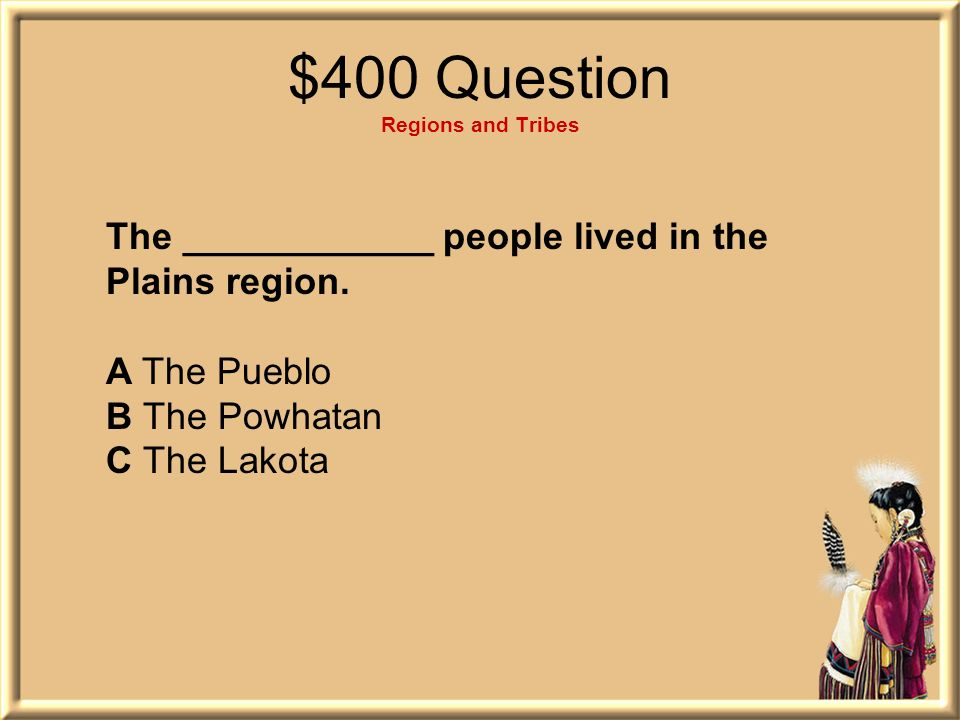 $400 Question Regions and Tribes