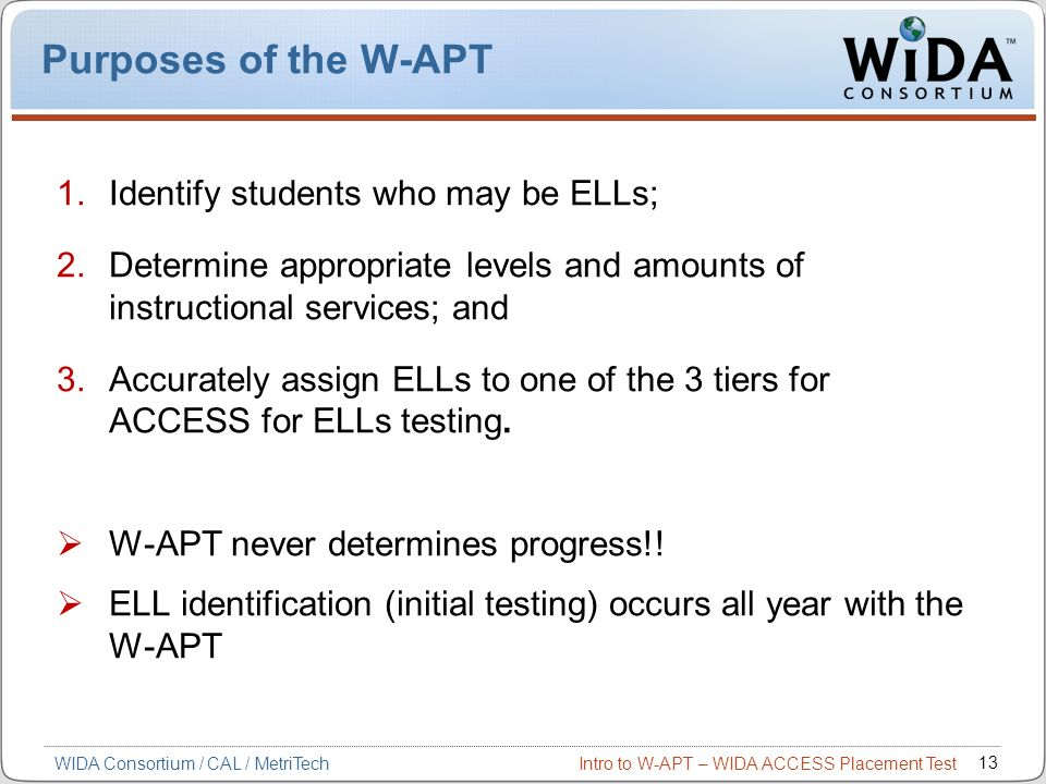 Purposes of the W-APT Identify students who may be ELLs;