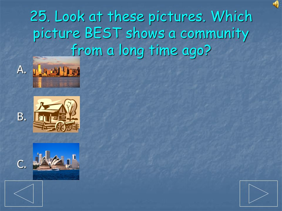 25. Look at these pictures. Which picture BEST shows a community from a long time ago