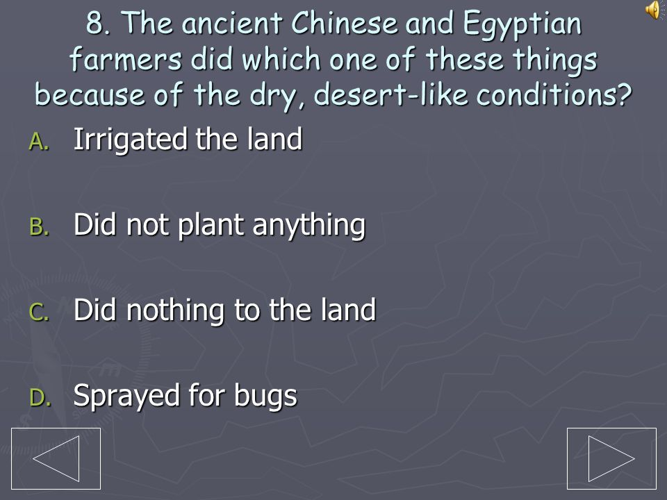 8. The ancient Chinese and Egyptian farmers did which one of these things because of the dry, desert-like conditions