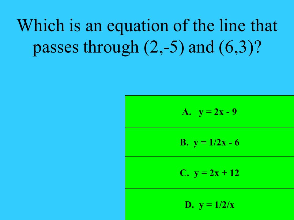 Which is an equation of the line that passes through (2,-5) and (6,3)