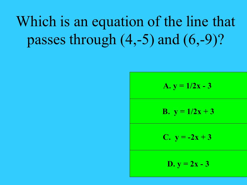 Which is an equation of the line that passes through (4,-5) and (6,-9)