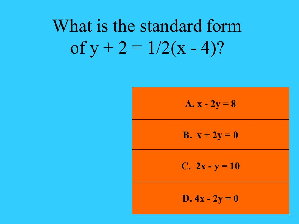 What is the standard form of y + 2 = 1/2(x - 4)