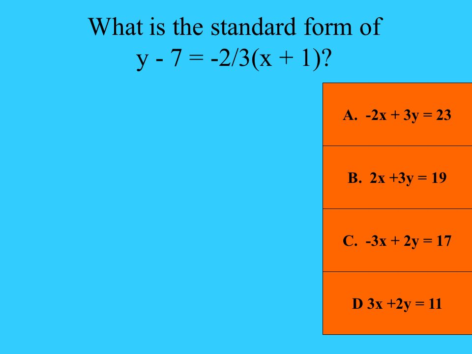 What is the standard form of y - 7 = -2/3(x + 1)