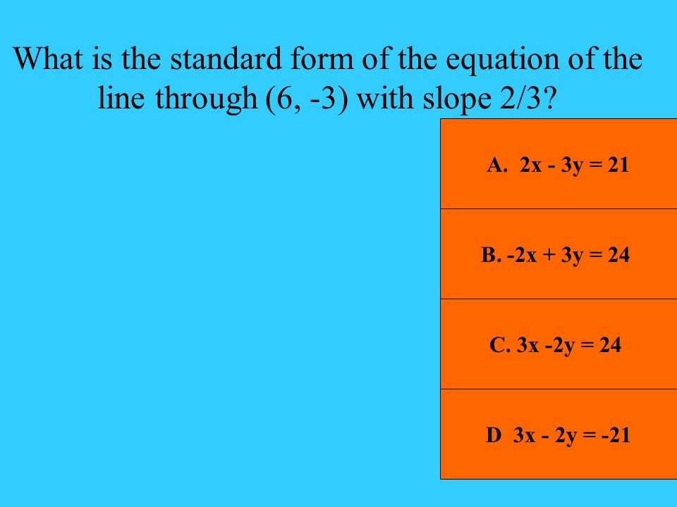 What is the standard form of the equation of the line through (6, -3) with slope 2/3
