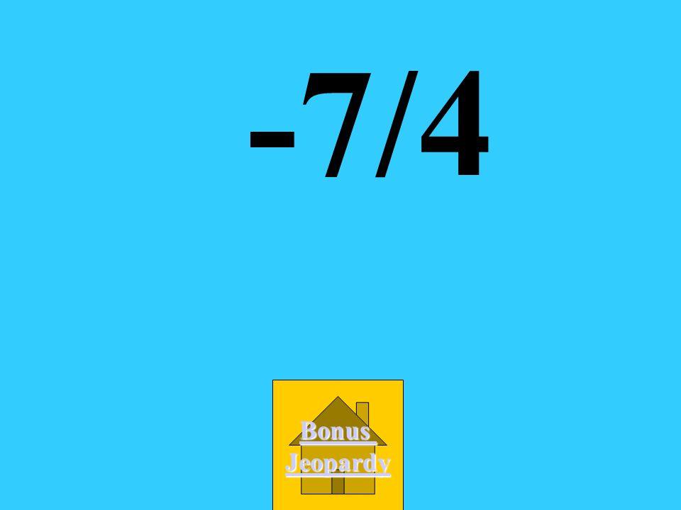 -7/4 Bonus Jeopardy
