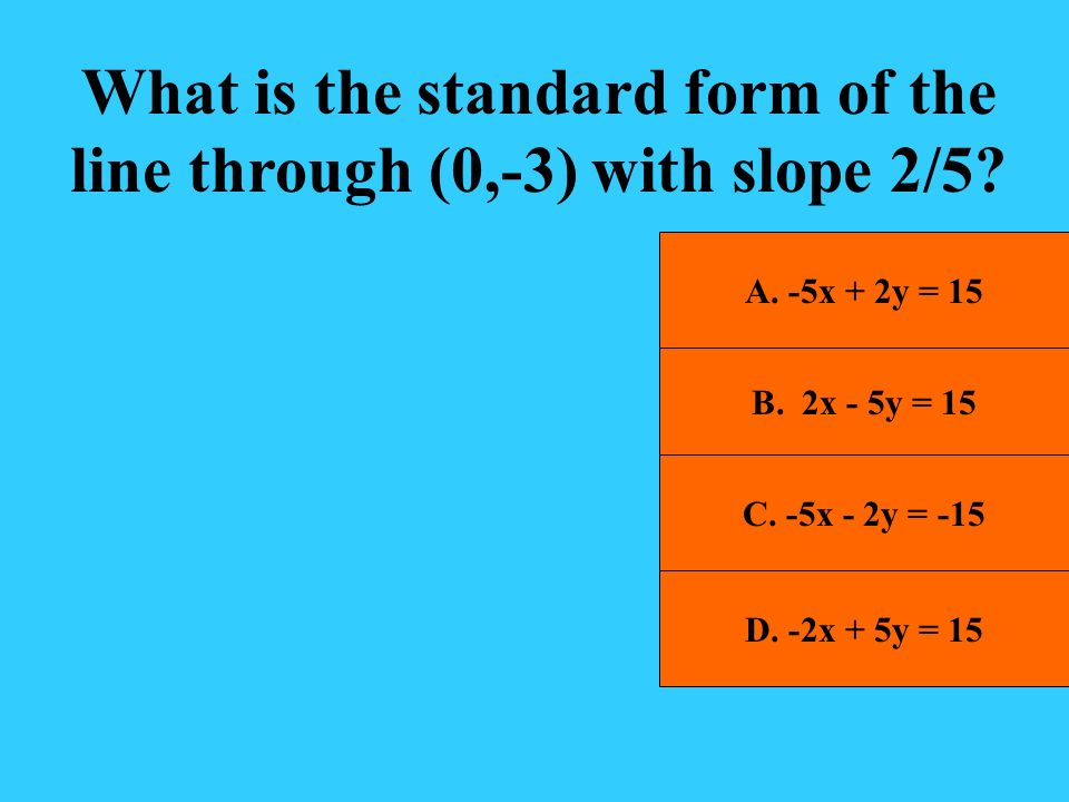 What is the standard form of the line through (0,-3) with slope 2/5
