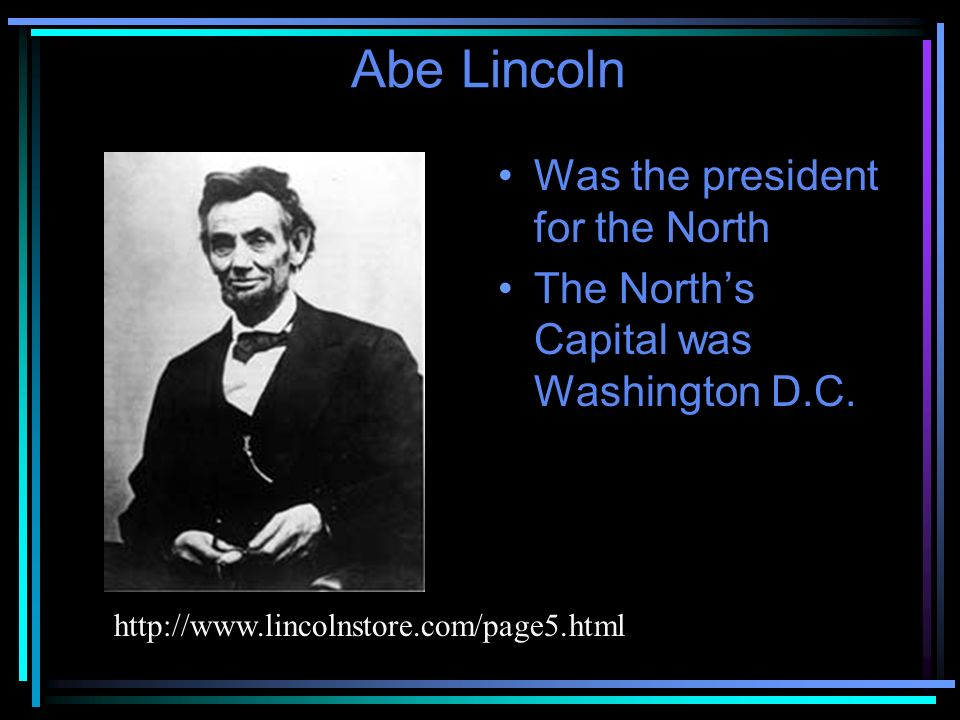 Abe Lincoln Was the president for the North