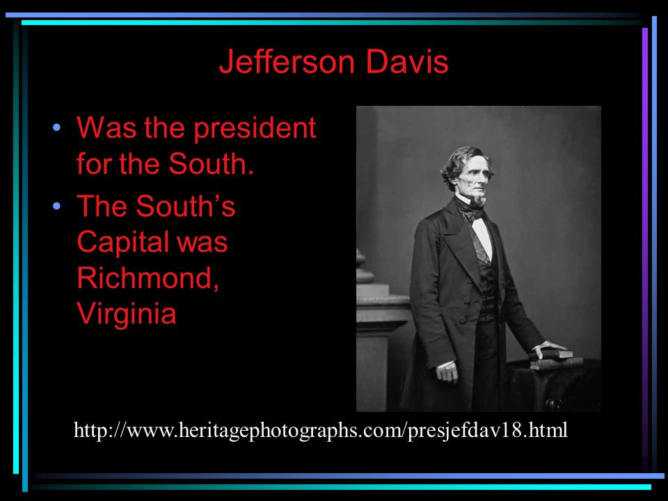 Jefferson Davis Was the president for the South.