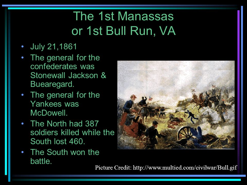 The 1st Manassas or 1st Bull Run, VA