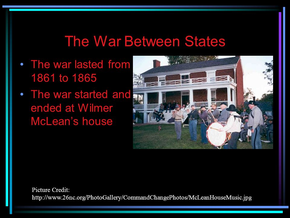 The War Between States The war lasted from 1861 to 1865
