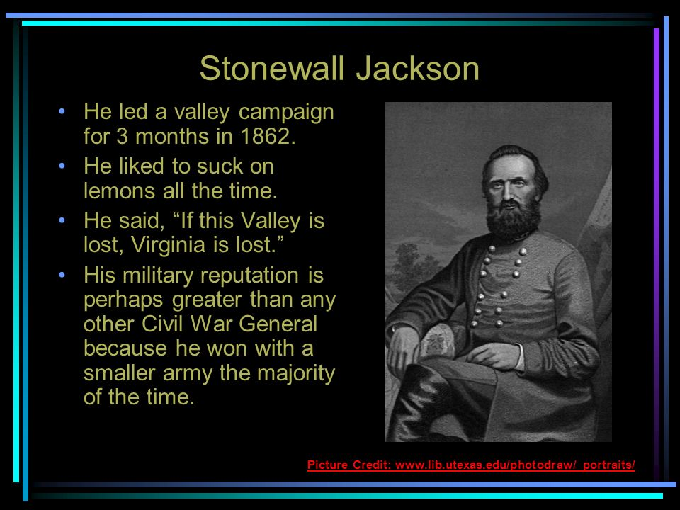 Stonewall Jackson He led a valley campaign for 3 months in 1862.