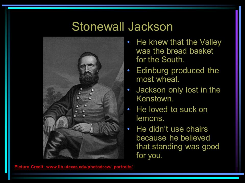 Stonewall Jackson He knew that the Valley was the bread basket for the South. Edinburg produced the most wheat.