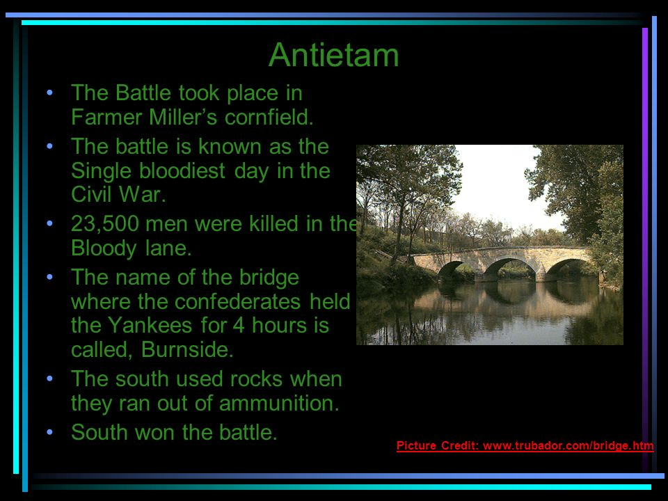 Antietam The Battle took place in Farmer Miller's cornfield.