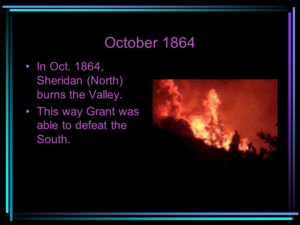 October 1864 In Oct. 1864, Sheridan (North) burns the Valley.