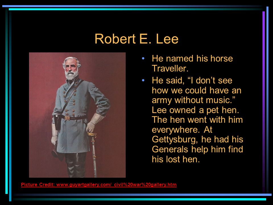 Robert E. Lee He named his horse Traveller.