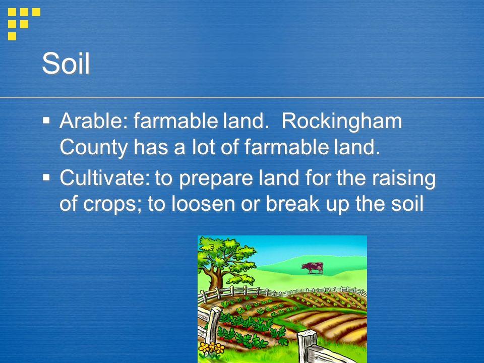 Soil Arable: farmable land. Rockingham County has a lot of farmable land.