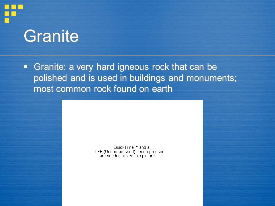 Granite Granite: a very hard igneous rock that can be polished and is used in buildings and monuments; most common rock found on earth.