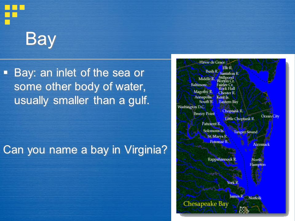 Bay Bay: an inlet of the sea or some other body of water, usually smaller than a gulf.