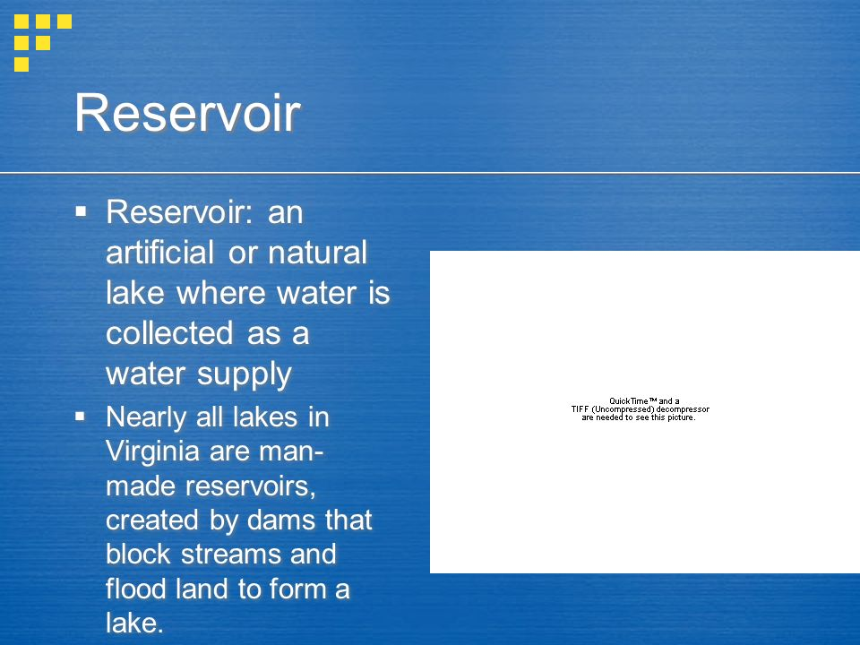 Reservoir Reservoir: an artificial or natural lake where water is collected as a water supply.