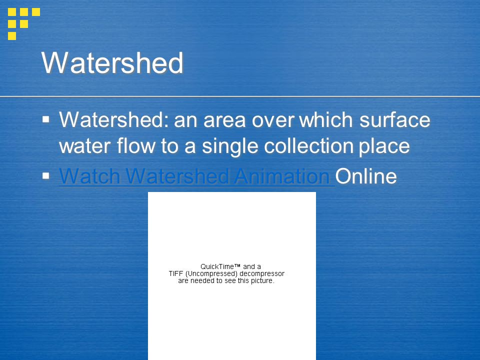 Watershed Watershed: an area over which surface water flow to a single collection place.
