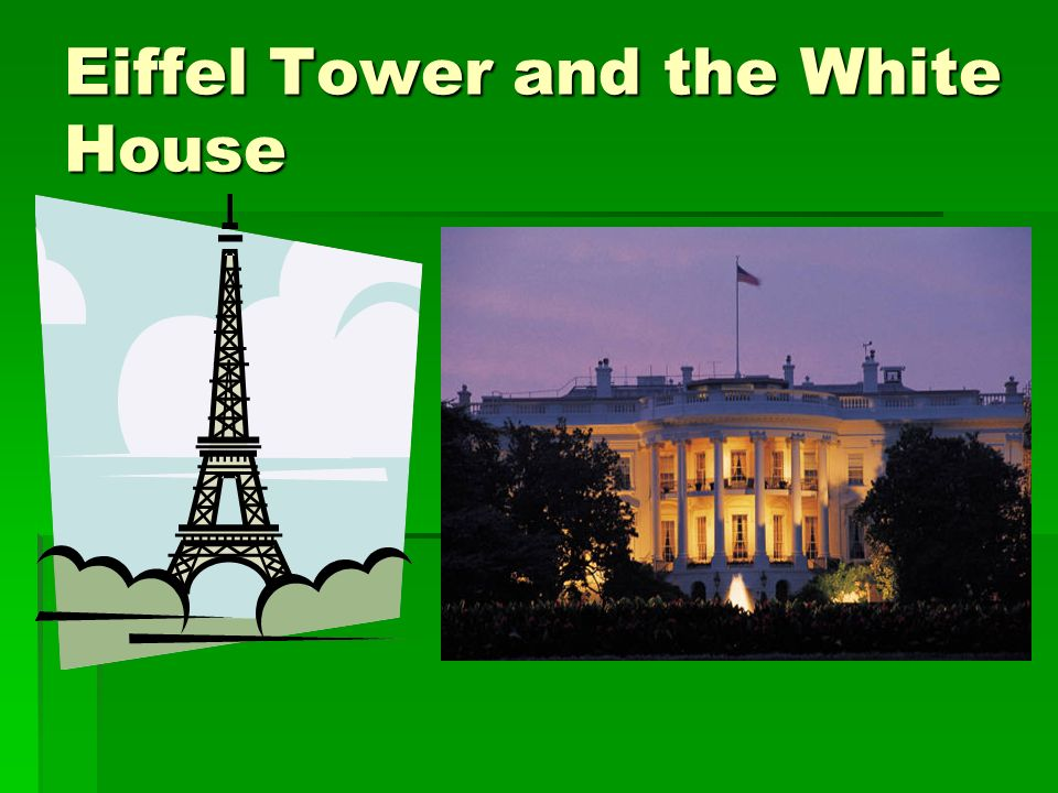 Eiffel Tower and the White House