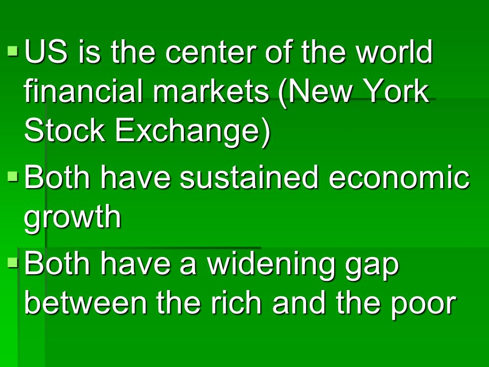 US is the center of the world financial markets (New York Stock Exchange)