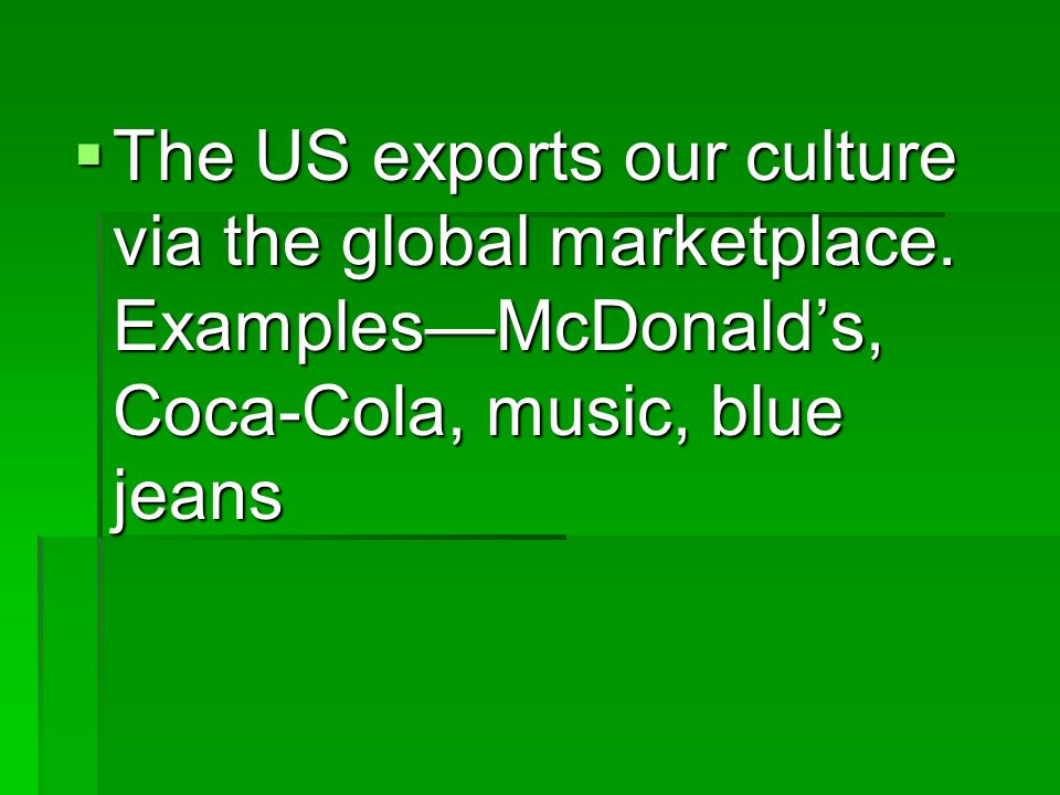 The US exports our culture via the global marketplace