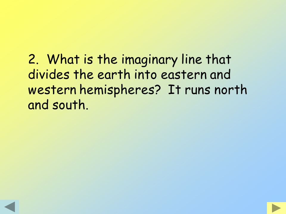 2. What is the imaginary line that divides the earth into eastern and western hemispheres.
