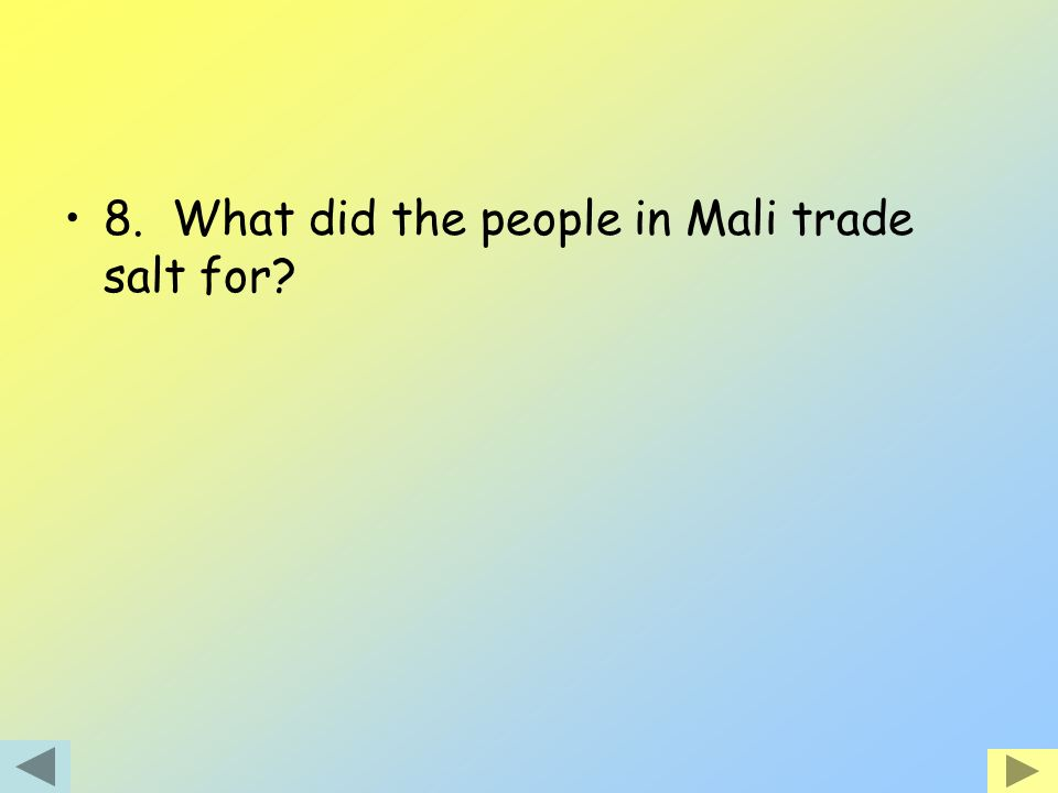 8. What did the people in Mali trade salt for